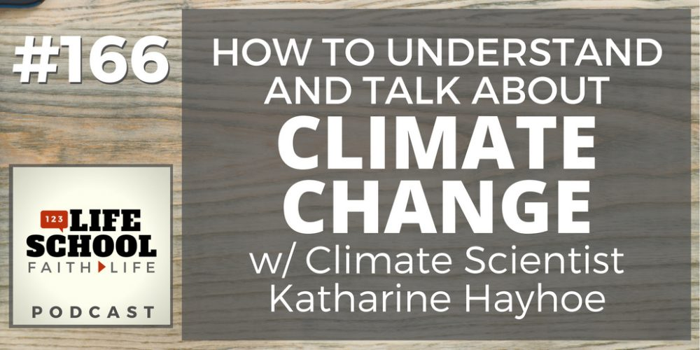 HOW TO UNDERSTAND AND TALK ABOUT CLIMATE CHANGE: A LIFESCHOOL PODCAST